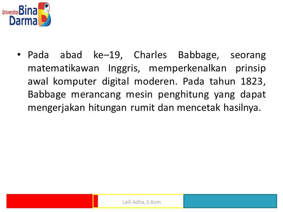 Pada abad ke–19, Charles Babbage, seorang matematikawan Inggris, memperkenalkan prinsip awal komputer digital moderen. Pada tahun 1823, Babbage meranc