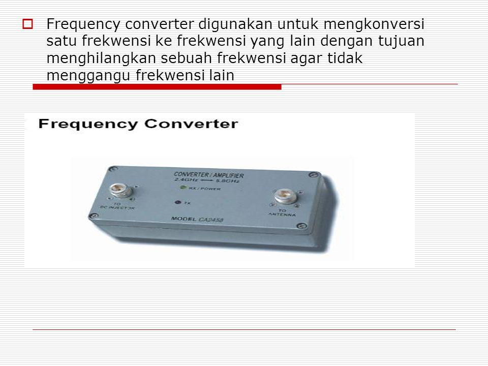  Frequency converter digunakan untuk mengkonversi satu frekwensi ke frekwensi yang lain dengan tujuan menghilangkan sebuah frekwensi agar tidak menggangu frekwensi lain