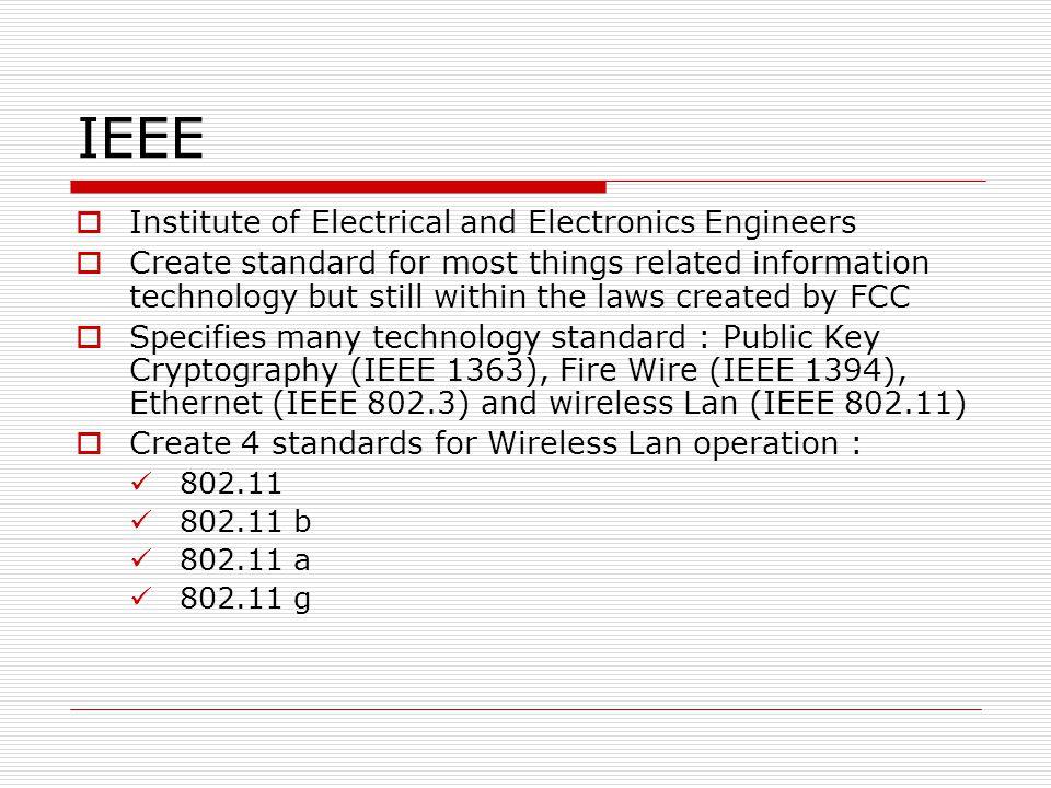 Standarisasi Wireless  IEEE 802.11 Kecepatan 1 dan 2 Mbps Frekwensi 2.4 GHz  IEEE 802.11b Kecepatan 1, 2, 5.5 dan 11 Mbps Frekwensi 2.4 GHz  IEEE 802.11a Kecepatan 6,9,12,18,24,36,48,54 Mbps Frekwensi 5 GHz  IEEE 80211g Kecepatan max 54 Mbps Frekwensi 2.4 GHz