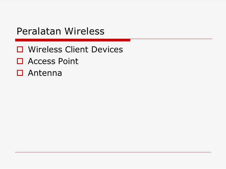 Peralatan Wireless  Wireless Client Devices  Access Point  Antenna
