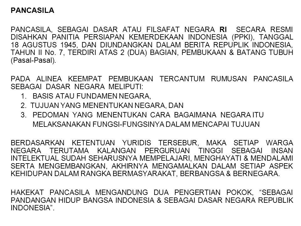 PANCASILA PANCASILA, SEBAGAI DASAR ATAU FILSAFAT NEGARA RI SECARA RESMI DISAHKAN PANITIA PERSIAPAN KEMERDEKAAN INDONESIA (PPKI), TANGGAL 18 AGUSTUS 19