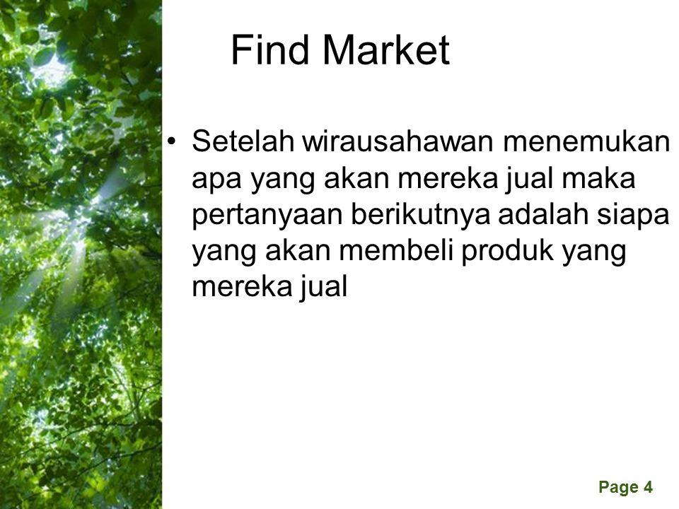 Free Powerpoint Templates Page 4 Find Market Setelah wirausahawan menemukan apa yang akan mereka jual maka pertanyaan berikutnya adalah siapa yang akan membeli produk yang mereka jual