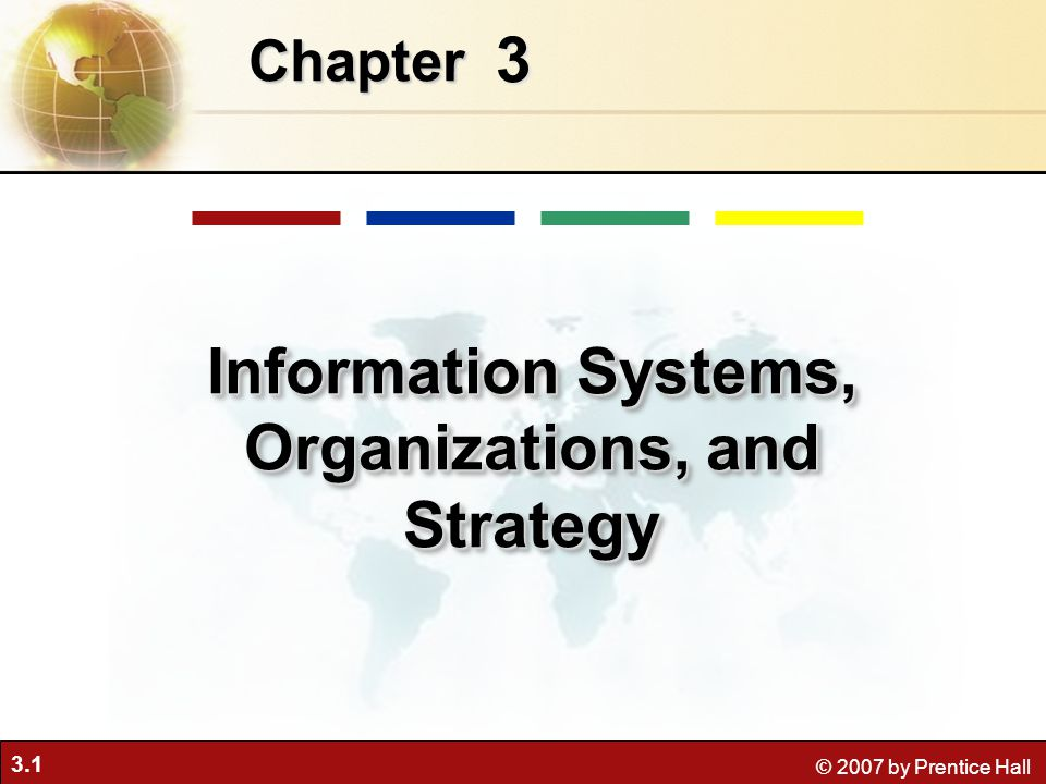 3.12 © 2007 by Prentice Hall Pengaruh Sistem Informasi ke So Figure 3-8 Information systems can reduce the number of levels in an organization by providing managers with information to supervise larger numbers of workers and by giving lower- level employees more decision- making authority.