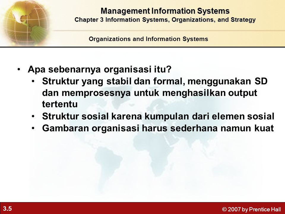 3.5 © 2007 by Prentice Hall Organizations and Information Systems Apa sebenarnya organisasi itu.