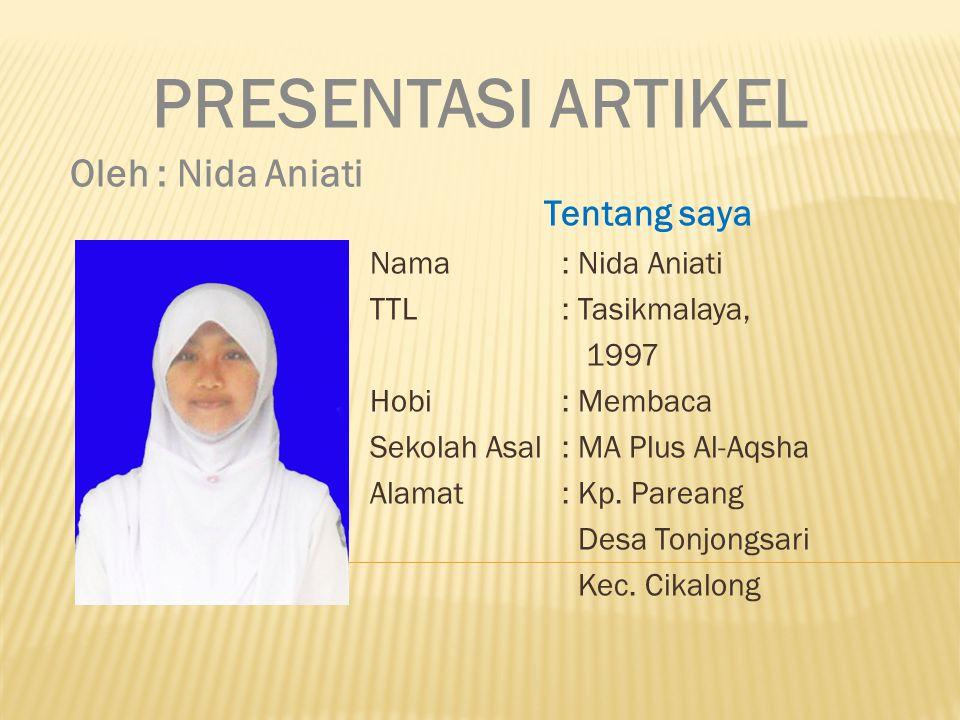 Tentang saya Nama: Nida Aniati TTL: Tasikmalaya, 1997 Hobi: Membaca Sekolah Asal: MA Plus Al-Aqsha Alamat: Kp.
