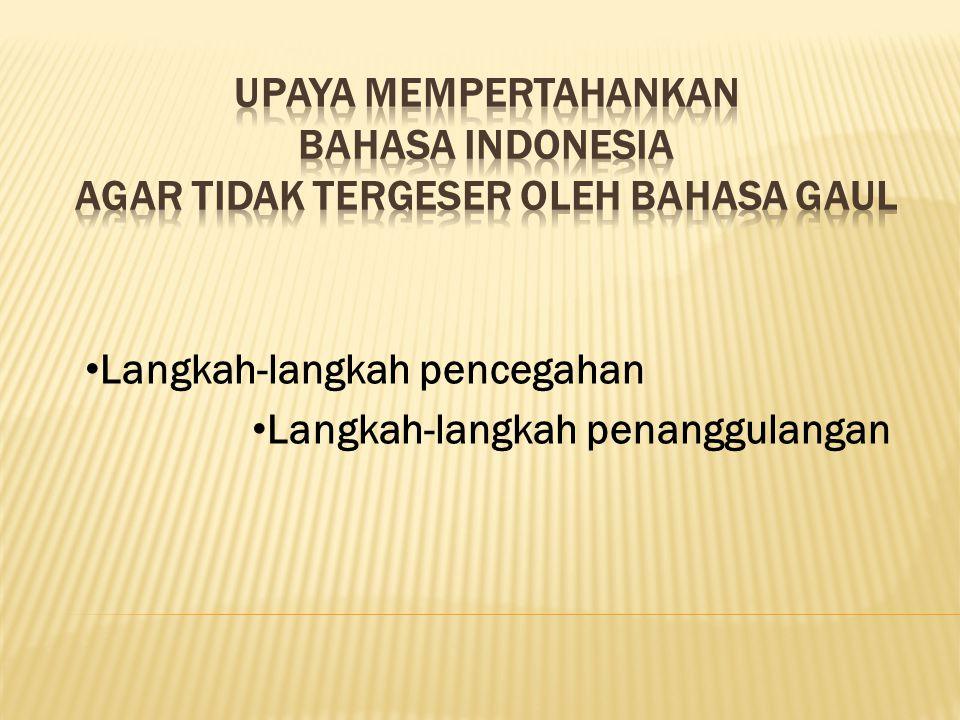  Penggunaan bahasa gaul dapat mempersulit penggunanya untuk berbahasa Indonesia dengan baik dan benar.  Bahasa gaul dapat mengganggu siapapun yang m