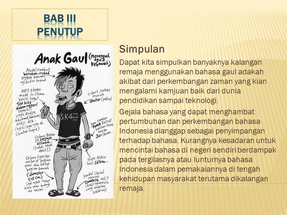 a) Perlu adanya usaha pada saat ini menanamkan dan menumbuhkembangkan pemahaman dan kecintaan dalam diri generasi bangsa terhadap Bahasa Indonesia seb