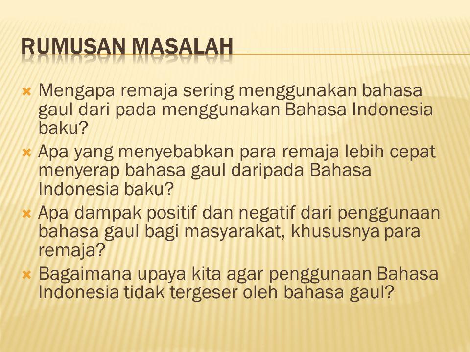 Umum Tujuan penelitian ini adalah untuk memeriksa pemakaian bahasa gaul dalam dialog remaja Indonesia dalam kehidupan remaja. Khusus  Mengetahui ciri