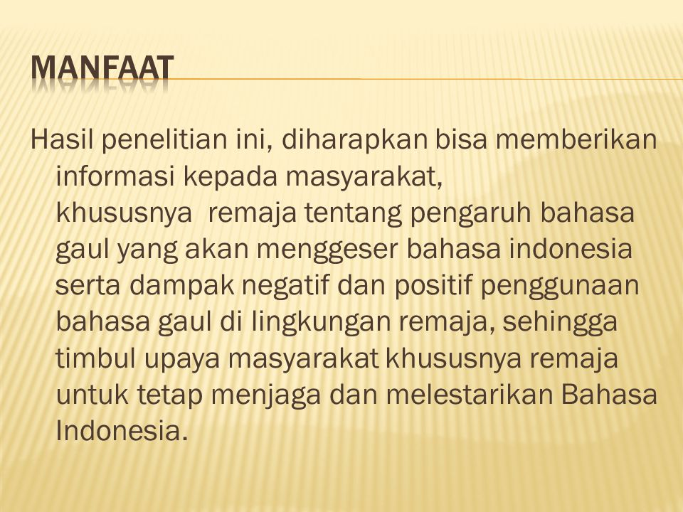  Mengapa remaja sering menggunakan bahasa gaul dari pada menggunakan Bahasa Indonesia baku.