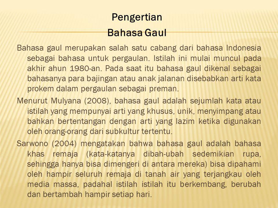 Bahasa gaul merupakan salah satu cabang dari bahasa Indonesia sebagai bahasa untuk pergaulan.