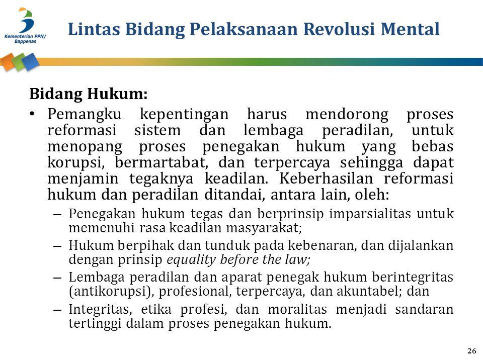 Lintas Bidang Pelaksanaan Revolusi Mental Bidang Hukum: Pemangku kepentingan harus mendorong proses reformasi sistem dan lembaga peradilan, untuk meno