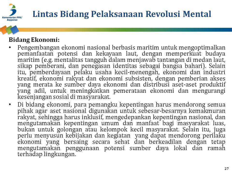Lintas Bidang Pelaksanaan Revolusi Mental Bidang Ekonomi: Pengembangan ekonomi nasional berbasis maritim untuk mengoptimalkan pemanfaatan potensi dan kekayaan laut, dengan memperkuat budaya maritim (e.g.