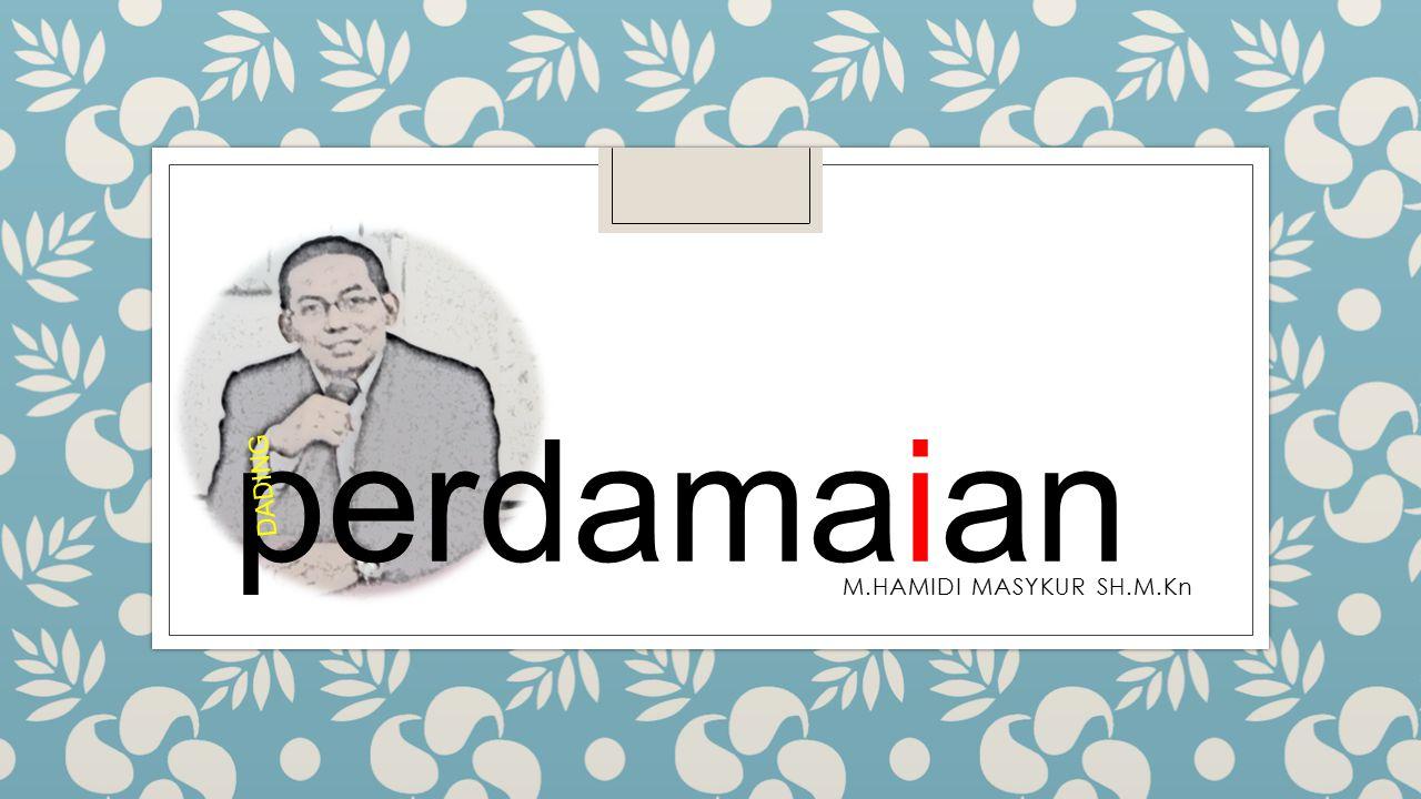 M.HAMIDI MASYKUR SH.M.Kn perdamaian DADING
