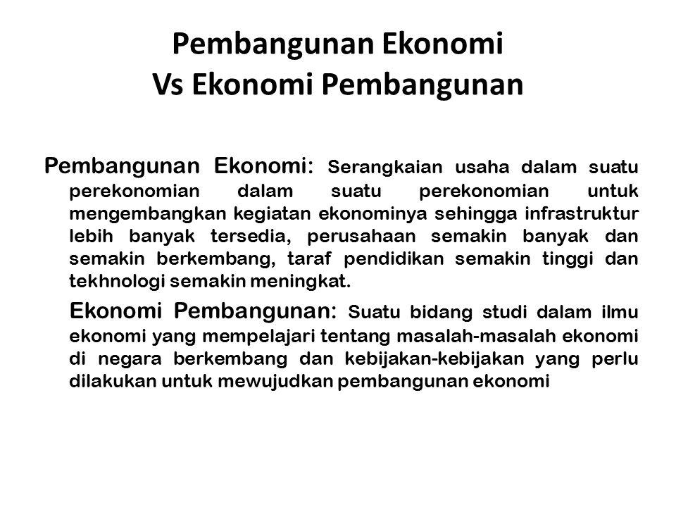 Pembangunan Ekonomi Vs Ekonomi Pembangunan Pembangunan Ekonomi: Serangkaian usaha dalam suatu perekonomian dalam suatu perekonomian untuk mengembangka