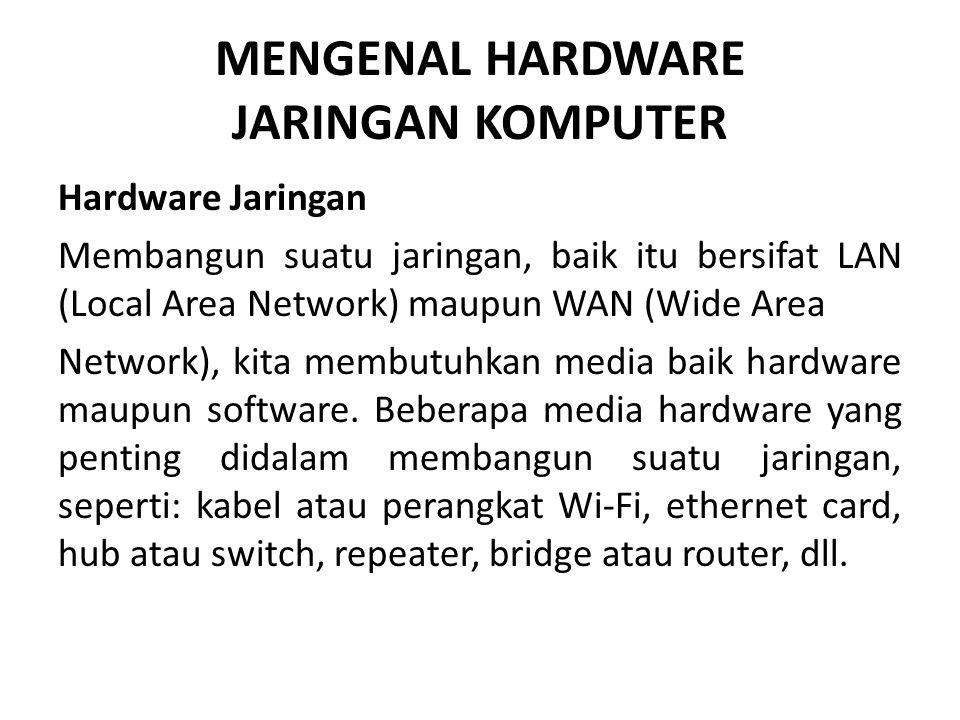 MENGENAL HARDWARE JARINGAN KOMPUTER Hardware Jaringan Membangun suatu jaringan, baik itu bersifat LAN (Local Area Network) maupun WAN (Wide Area Netwo