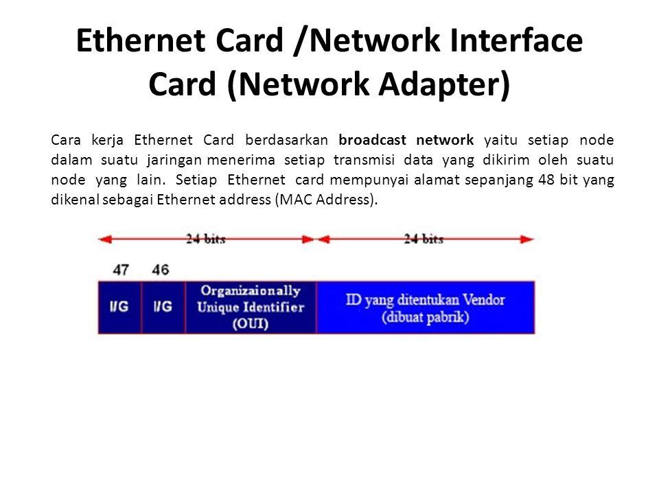 Ethernet Card /Network Interface Card (Network Adapter) Cara kerja Ethernet Card berdasarkan broadcast network yaitu setiap node dalam suatu jaringan