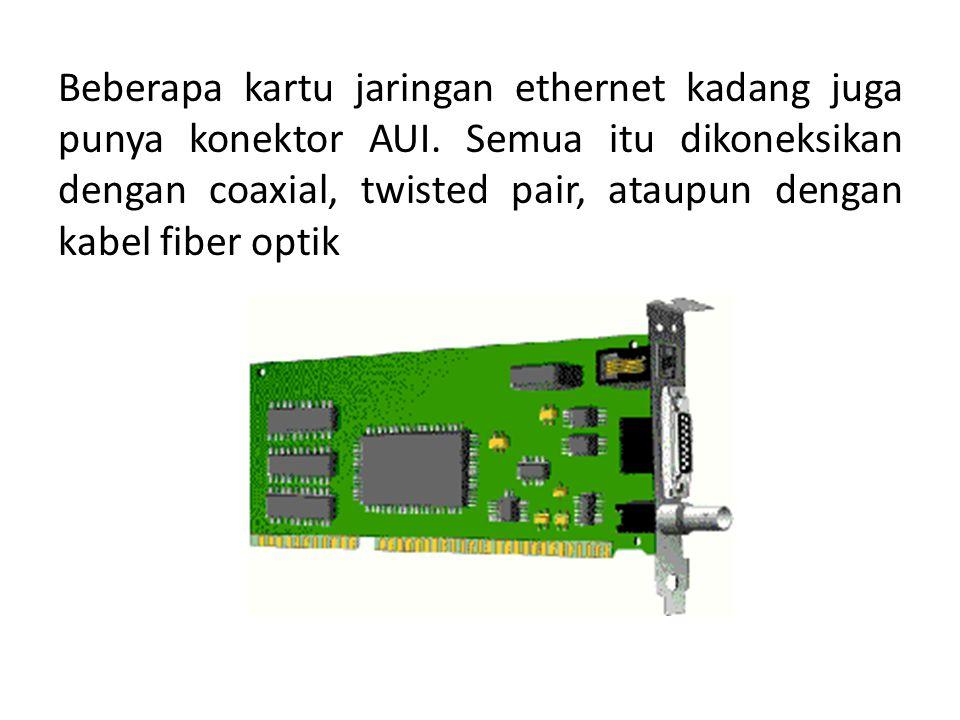 Beberapa kartu jaringan ethernet kadang juga punya konektor AUI. Semua itu dikoneksikan dengan coaxial, twisted pair, ataupun dengan kabel fiber optik