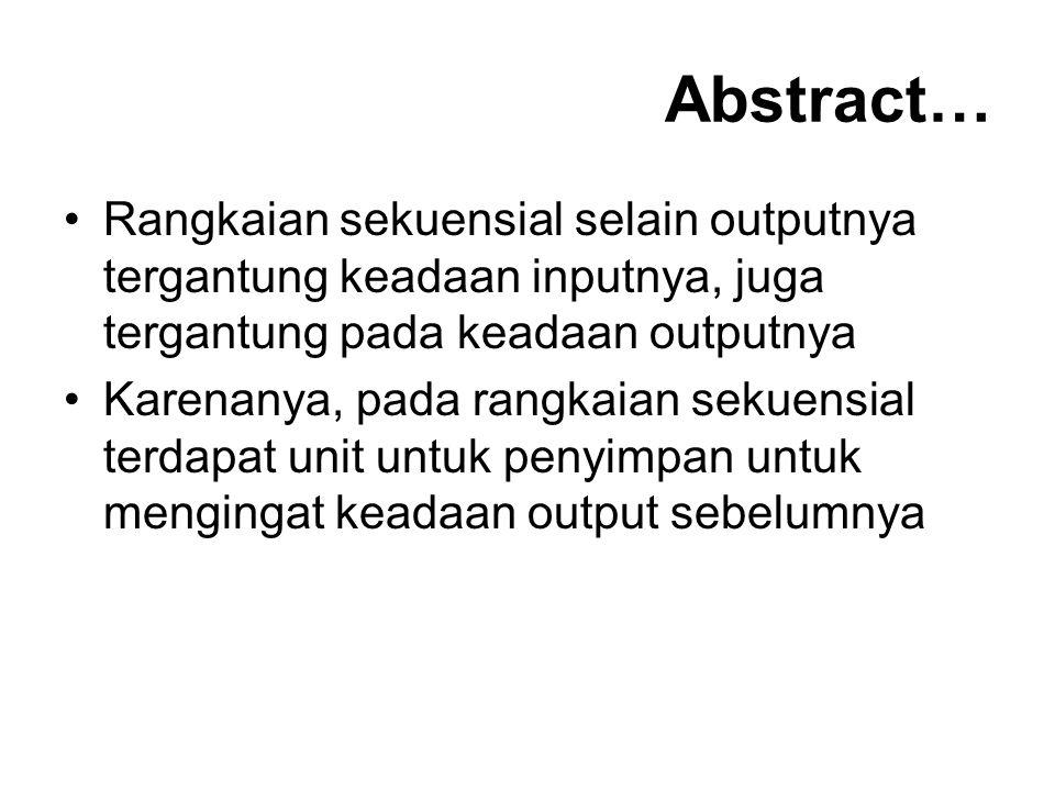 Abstract… Rangkaian sekuensial selain outputnya tergantung keadaan inputnya, juga tergantung pada keadaan outputnya Karenanya, pada rangkaian sekuensi
