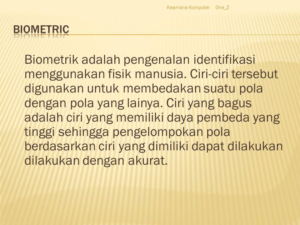 Biometrik adalah pengenalan identifikasi menggunakan fisik manusia.