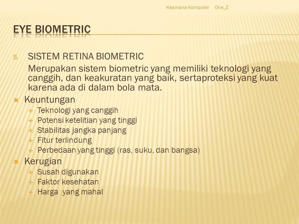 B. SISTEM RETINA BIOMETRIC Merupakan sistem biometric yang memiliki teknologi yang canggih, dan keakuratan yang baik, sertaproteksi yang kuat karena a