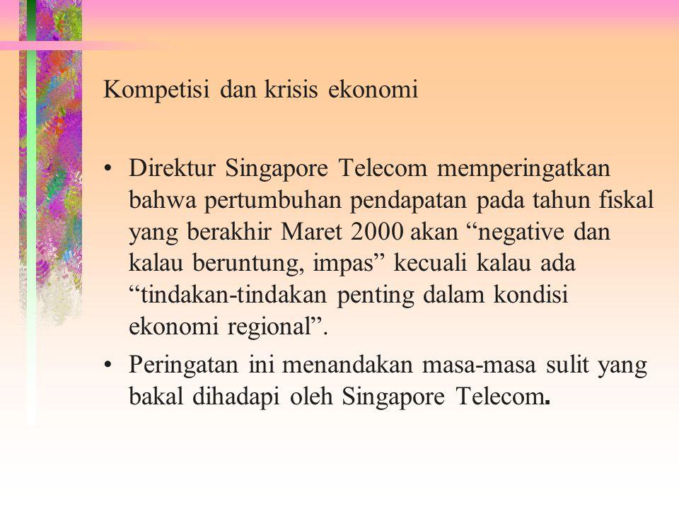 """Kompetisi dan krisis ekonomi Direktur Singapore Telecom memperingatkan bahwa pertumbuhan pendapatan pada tahun fiskal yang berakhir Maret 2000 akan """"n"""