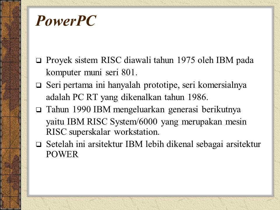 PowerPC  Proyek sistem RISC diawali tahun 1975 oleh IBM pada komputer muni seri 801.  Seri pertama ini hanyalah prototipe, seri komersialnya adalah