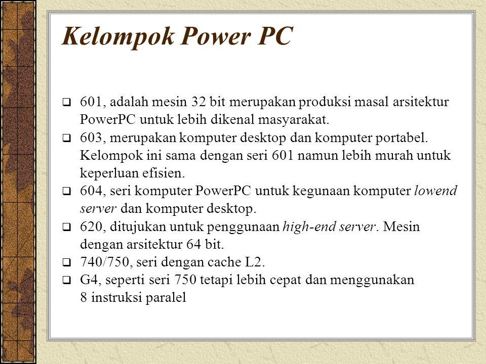 Kelompok Power PC  601, adalah mesin 32 bit merupakan produksi masal arsitektur PowerPC untuk lebih dikenal masyarakat.  603, merupakan komputer des