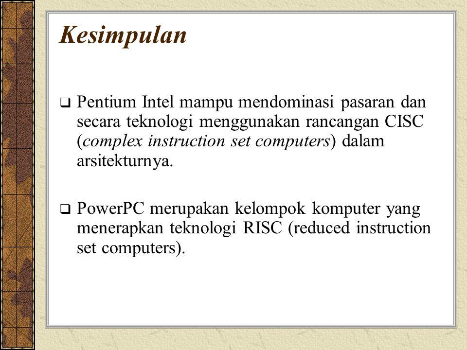 Kesimpulan  Pentium Intel mampu mendominasi pasaran dan secara teknologi menggunakan rancangan CISC (complex instruction set computers) dalam arsitek