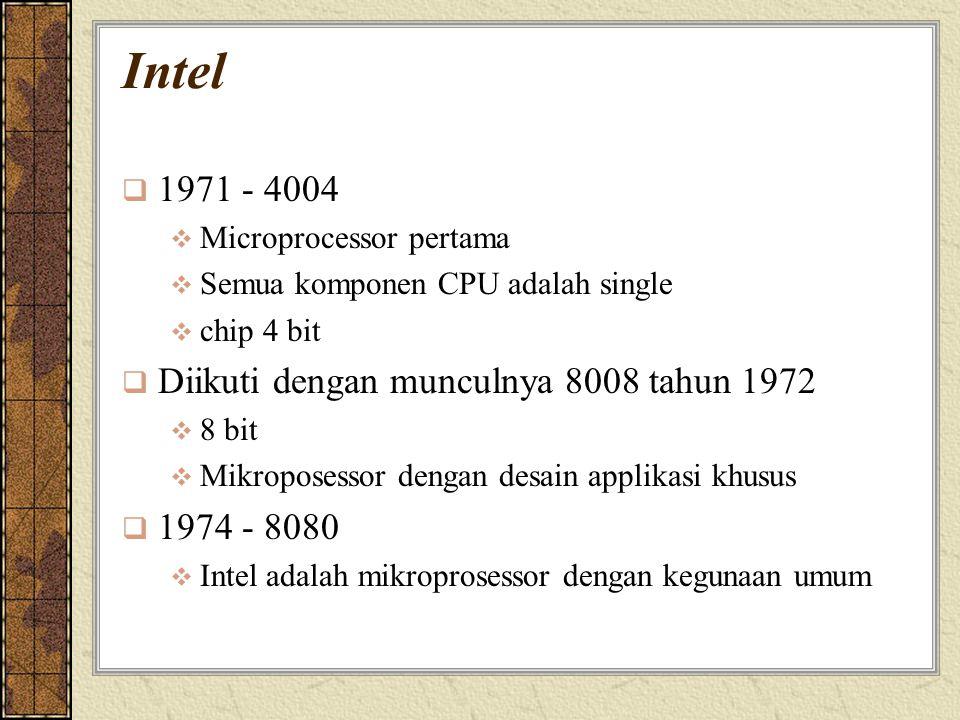 Intel  1971 - 4004  Microprocessor pertama  Semua komponen CPU adalah single  chip 4 bit  Diikuti dengan munculnya 8008 tahun 1972  8 bit  Mikr