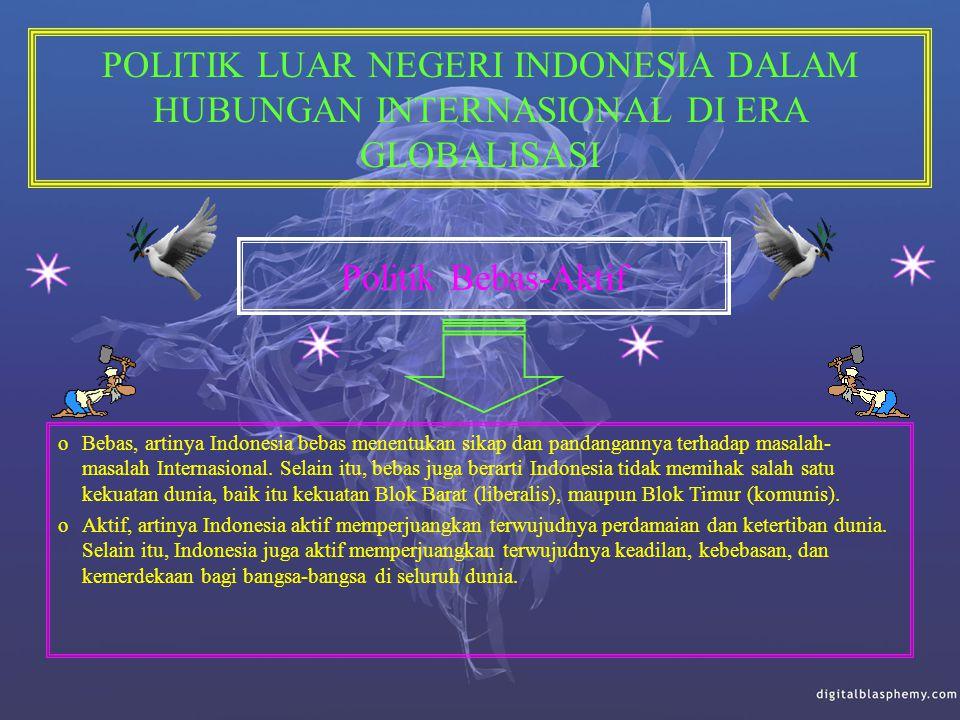 Di era globalisasi dewasa ini, Indonesia harus ambil bagian secara aktif di dalamnya, baik dalam bidang ekonomi, politik, sosial, kebudayaan maupun pe