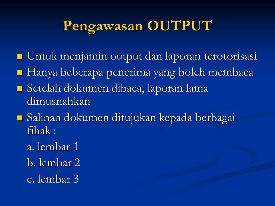 Untuk menjamin output dan laporan terotorisasi Untuk menjamin output dan laporan terotorisasi Hanya beberapa penerima yang boleh membaca Hanya beberap