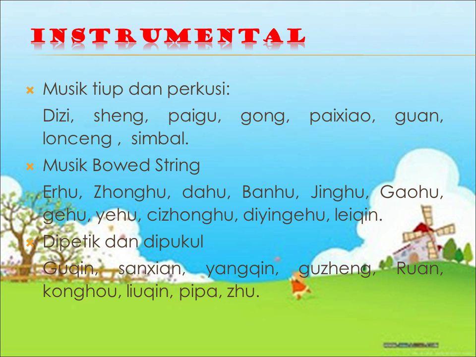  Musik tiup dan perkusi: Dizi, sheng, paigu, gong, paixiao, guan, lonceng, simbal.  Musik Bowed String Erhu, Zhonghu, dahu, Banhu, Jinghu, Gaohu, ge