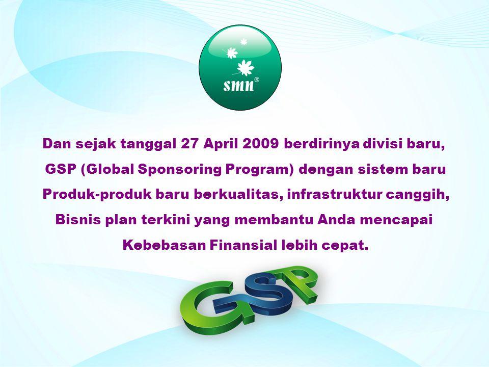Dan sejak tanggal 27 April 2009 berdirinya divisi baru, GSP (Global Sponsoring Program) dengan sistem baru Produk-produk baru berkualitas, infrastrukt