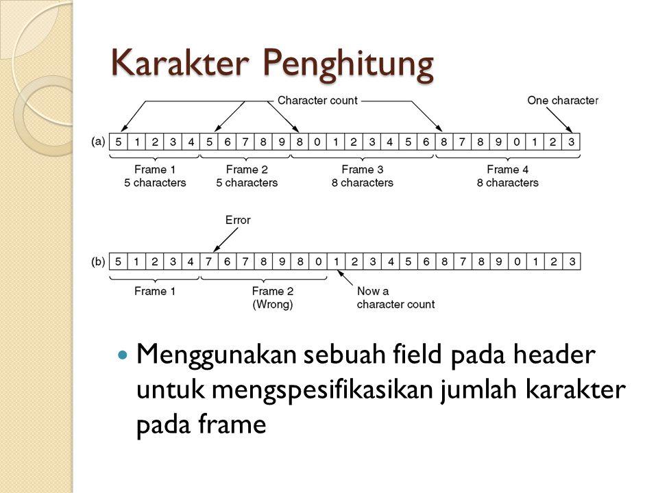 Karakter Penghitung Menggunakan sebuah field pada header untuk mengspesifikasikan jumlah karakter pada frame