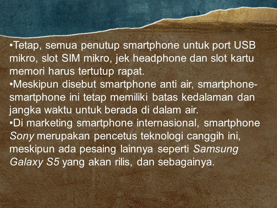 Deskripsi : Memiliki sertifikasi IP, membuktikan smartphone tahan air dan tahan partikel debu yang sangat kecil.