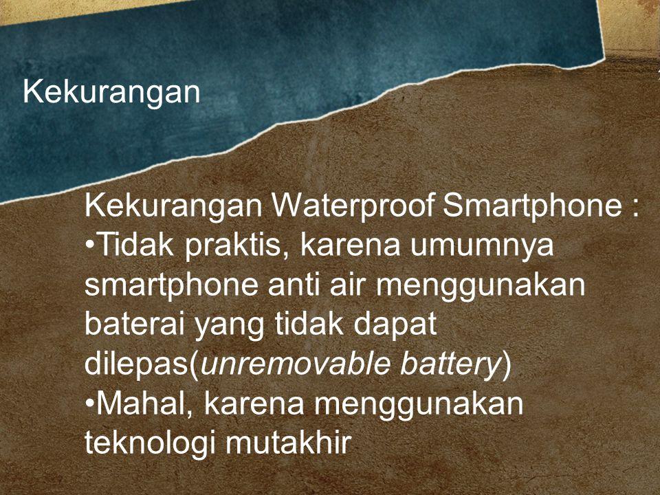 Kelebihan Waterproof Smartphone : Teknologi dan inovasi yang canggih Memudahkan pengguna/konsumen dalam keadaan apapun Lebih tahan lama Underwater Photo Shot Kelebihan