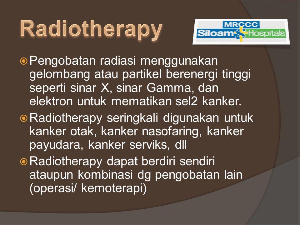  Pengobatan radiasi menggunakan gelombang atau partikel berenergi tinggi seperti sinar X, sinar Gamma, dan elektron untuk mematikan sel2 kanker.  Ra