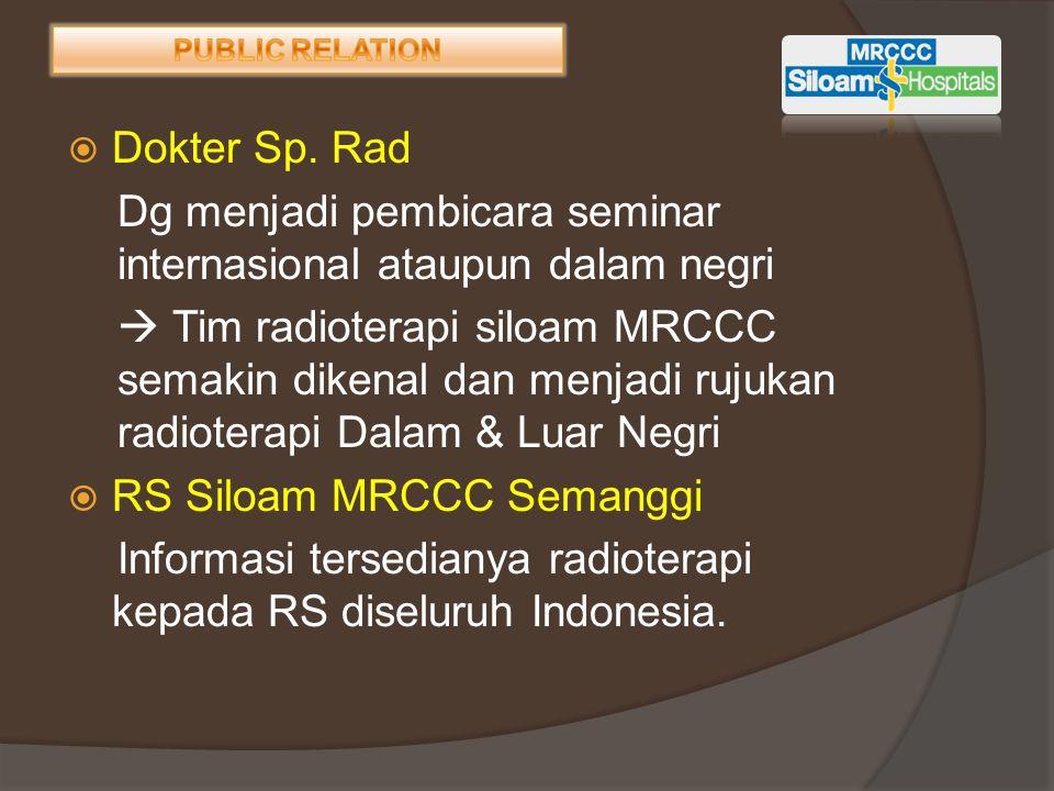  Dokter Sp. Rad Dg menjadi pembicara seminar internasional ataupun dalam negri  Tim radioterapi siloam MRCCC semakin dikenal dan menjadi rujukan rad