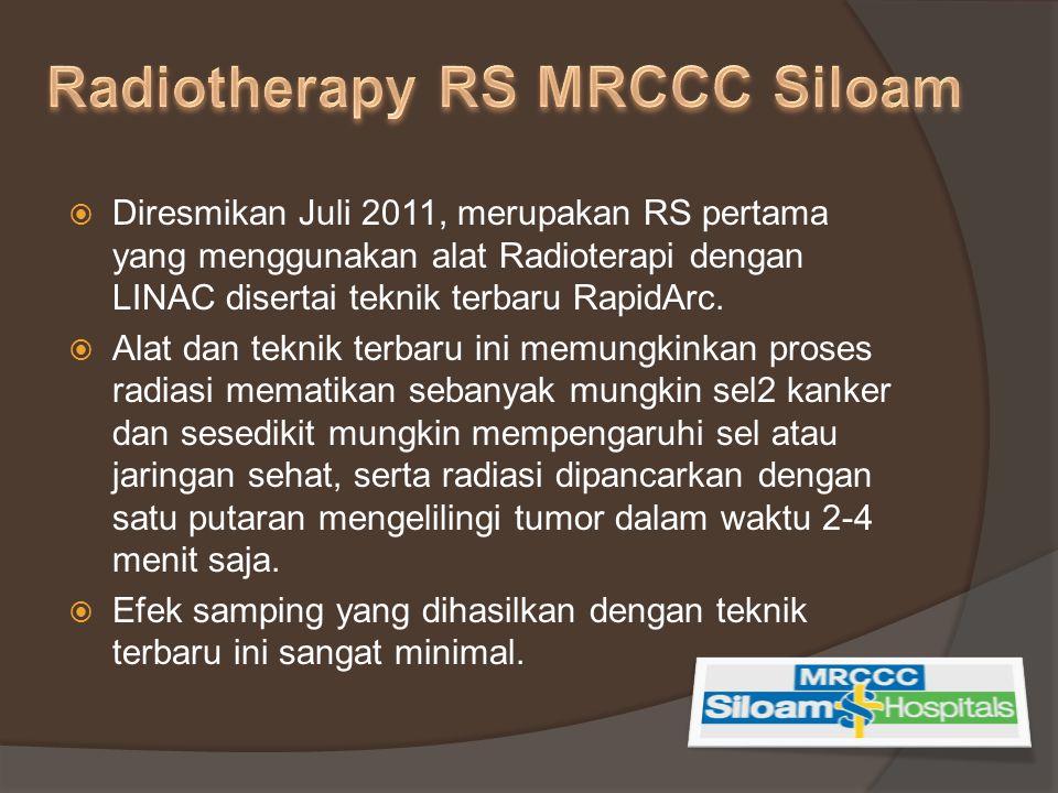  Diresmikan Juli 2011, merupakan RS pertama yang menggunakan alat Radioterapi dengan LINAC disertai teknik terbaru RapidArc.  Alat dan teknik terbar