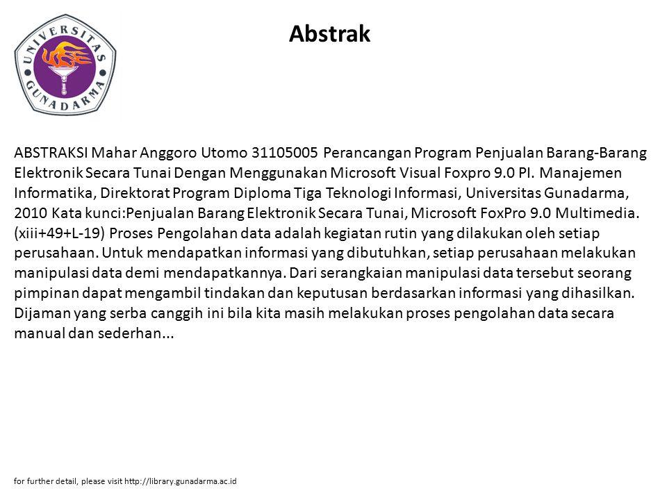 Abstrak ABSTRAKSI Mahar Anggoro Utomo 31105005 Perancangan Program Penjualan Barang-Barang Elektronik Secara Tunai Dengan Menggunakan Microsoft Visual Foxpro 9.0 PI.