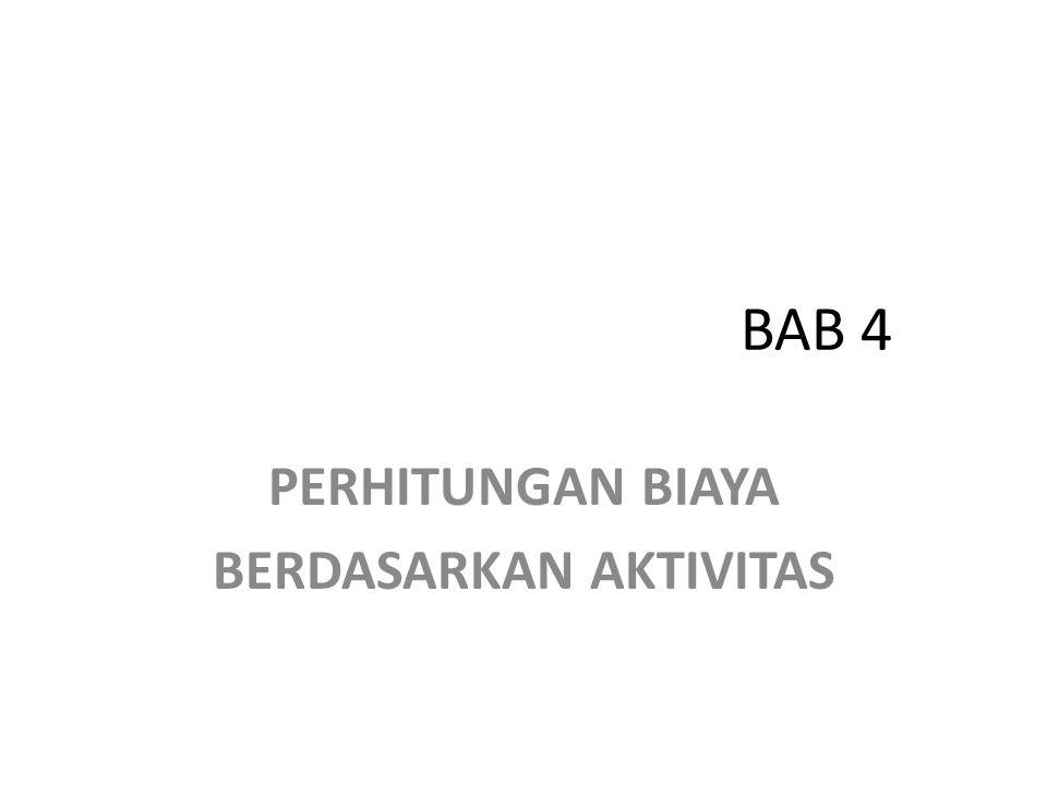 BAB 4 PERHITUNGAN BIAYA BERDASARKAN AKTIVITAS