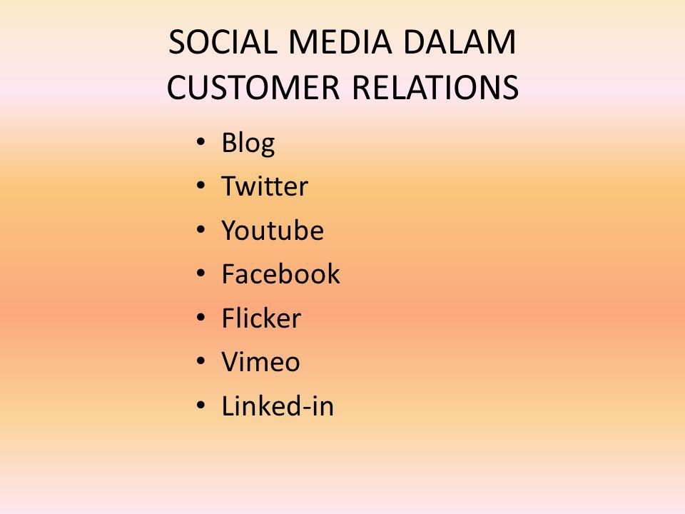 SOCIAL MEDIA DALAM CUSTOMER RELATIONS Blog Twitter Youtube Facebook Flicker Vimeo Linked-in