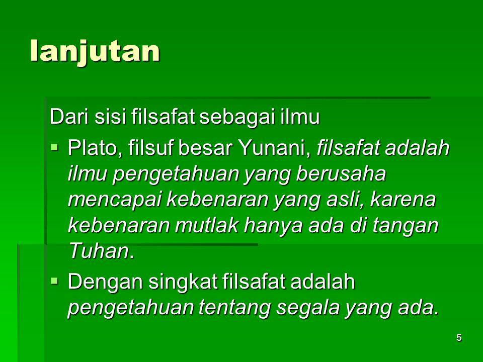 4lanjutan  Kata philosophia ditransformasikan ke berbagai bahasa. Dalam bahasa arab disebut falsafah. Dalam bahasa Indonesia disebut falsafat/filsafa