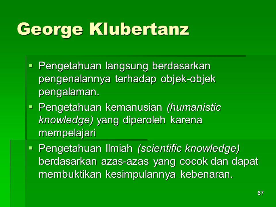 66 Lanjutan 2. Inferential Knowledge, meliputi;  Knowledge of other selves; pengetahuan mengenai diri orang lain.  Historical knowledge; pengetahuan