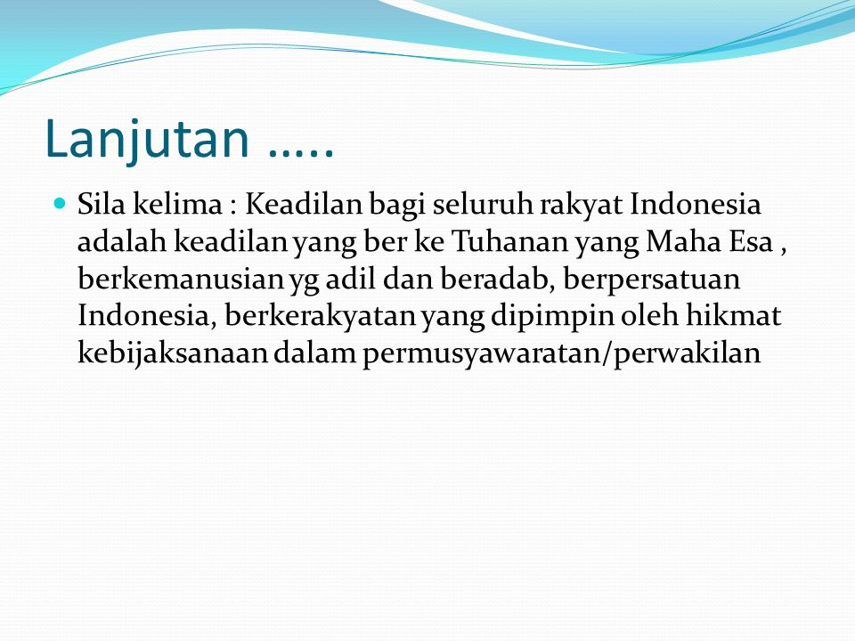 Lanjutan ….. Sila kelima : Keadilan bagi seluruh rakyat Indonesia adalah keadilan yang ber ke Tuhanan yang Maha Esa, berkemanusian yg adil dan beradab