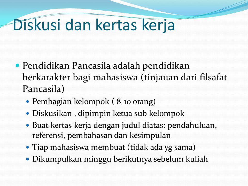 Diskusi dan kertas kerja Pendidikan Pancasila adalah pendidikan berkarakter bagi mahasiswa (tinjauan dari filsafat Pancasila) Pembagian kelompok ( 8-1