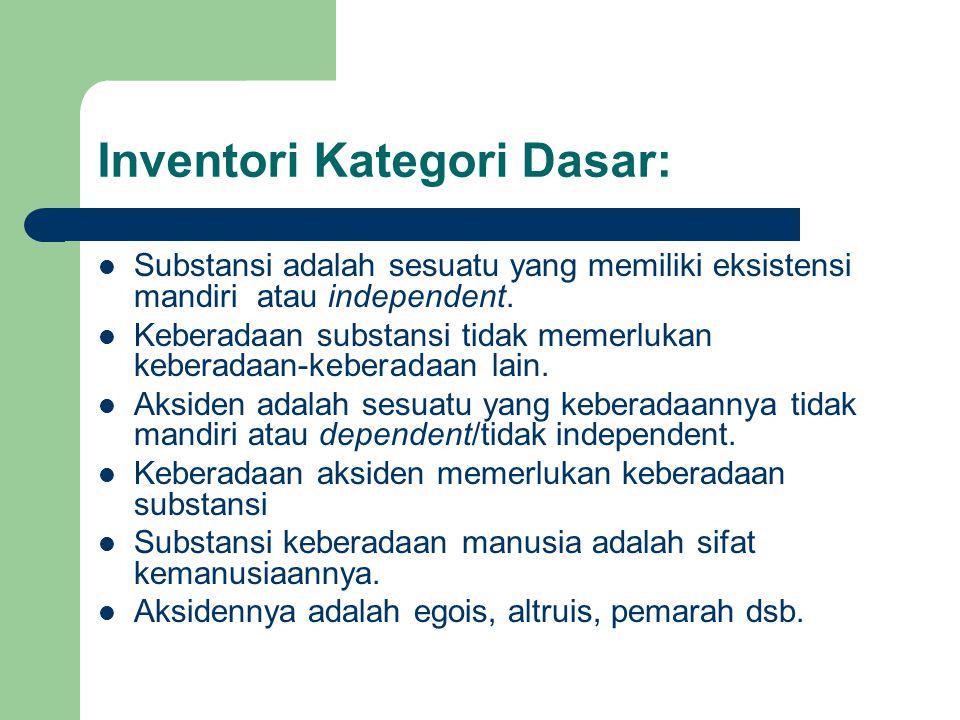 Inventori Kategori Dasar: Substansi adalah sesuatu yang memiliki eksistensi mandiri atau independent.