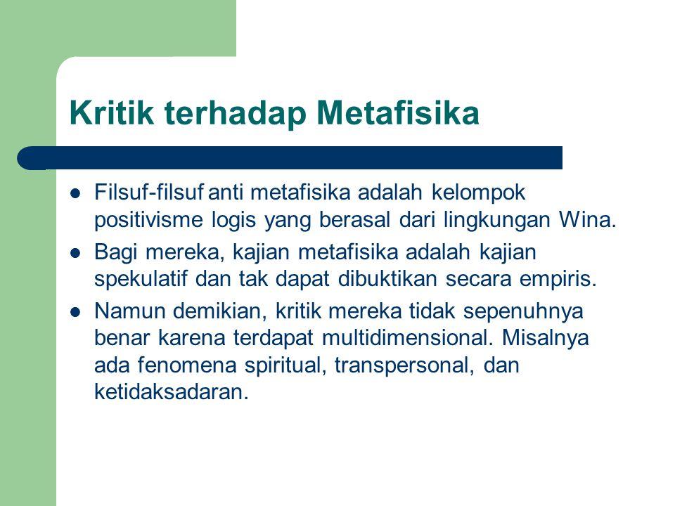 Kritik terhadap Metafisika Filsuf-filsuf anti metafisika adalah kelompok positivisme logis yang berasal dari lingkungan Wina.