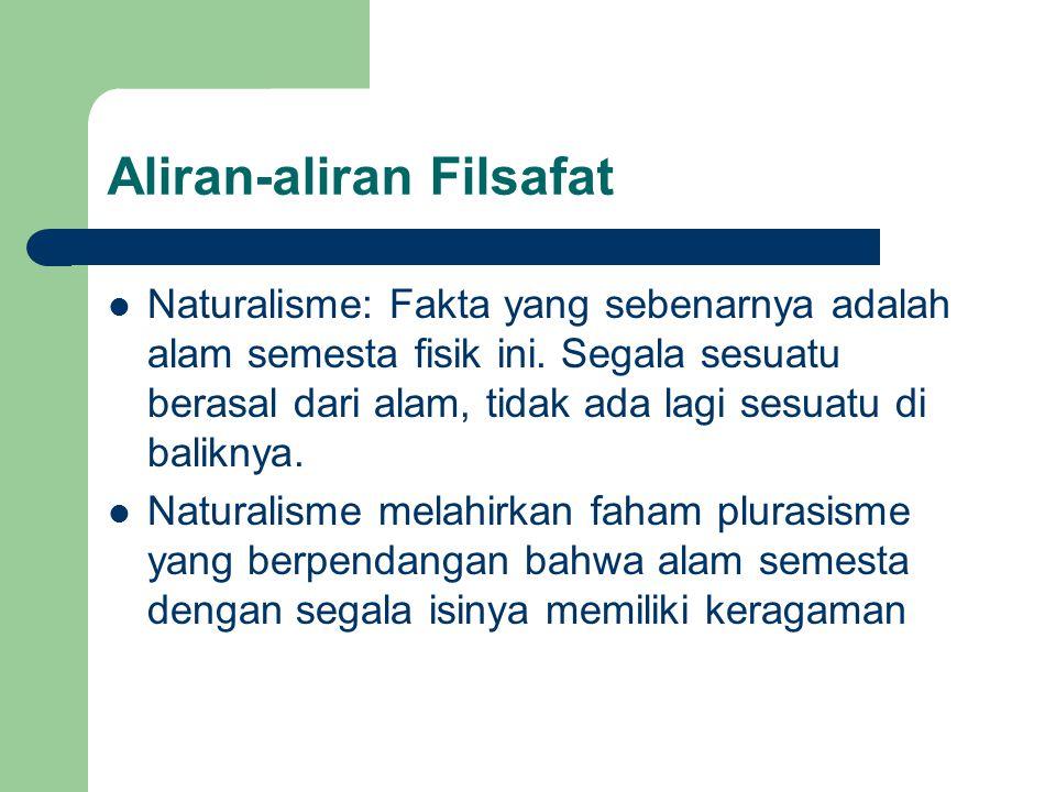 Aliran-aliran Filsafat Naturalisme: Fakta yang sebenarnya adalah alam semesta fisik ini.
