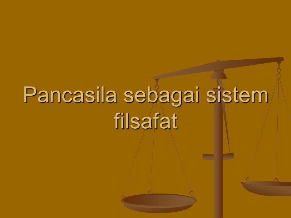 Pancasila sebagai sistem filsafat Pancasila sebagai sistem filsafat